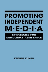 Promoting Independent Media: Strategies for Democracy Assistance              by             Kirshna Kumar