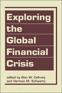 Exploring the Global Financial Crisis              by             Alan W. Cafruny; Herman M. Schwartz