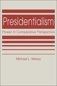 Presidentialism: Power in Comparative Perspective              by             Michael L. Mezey