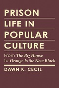 "Prison Life in Popular Culture: From """"The Big House"""" to """"Orange Is the New Black"" 9781626372801"