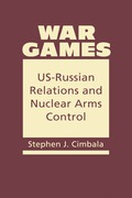 War Games:  US-Russian Relations and Nuclear Arms Control 9781626376427