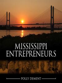 Mississippi Entrepreneurs              by             Polly Dement