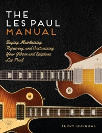the les paul manual buying maintaining repairing and customizing your gibson and epiphone les paul