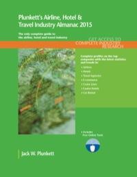 Plunkett's Airline, Hotel & Travel Industry Almanac 2015              by             Plunkett, Jack W.