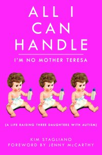 All I Can Handle: I'm No Mother Teresa              by             Kim (Stagliano) Rossi