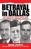Betrayal in Dallas: LBJ, the Pearl Street Mafia, and the Murder of President Kennedy 9781628734300