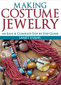 Making Costume Jewelry: An Easy & Complete Step by Step Guide              by             Janet Evans