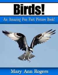 Birds: An Amazing Fun Fact Picture Book              by             Rogers, Mary Ann