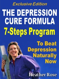 Depression Cure: The Depression Cure Formula : 7Steps To Beat Depression Naturally Now Exclusive Edition              by             Heather Rose