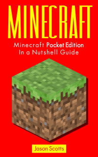 Minecraft: Minecraft Pocket Edition In a Nutshell Guide              by             Jason Scotts