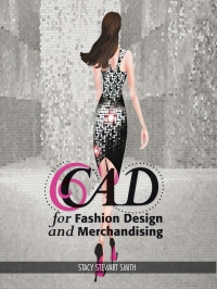 CAD for Fashion Design and Merchandising              by             Stacy Stewart Smith
