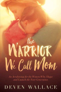 The Warrior We Call Mom 9781629987293