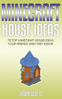 Minecraft House Ideas: 70 Top Minecraft House Ideas Your Friends Wish They Know              by             Jason Scotts