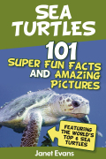 Sea Turtles : 101 Super Fun Facts And Amazing Pictures (Featuring The World's Top 6 Sea Turtles) 9781630221461