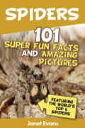 Spiders:101 Fun Facts & Amazing Pictures ( Featuring The World's Top 6 Spiders) 9781630222284