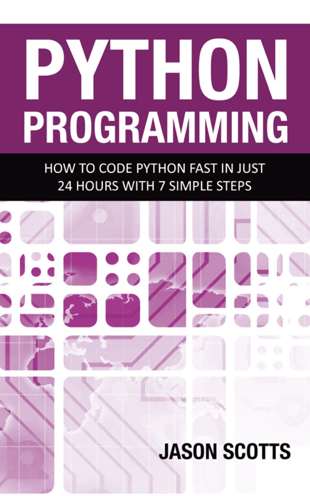 Python Programming : How to Code Python Fast In Just 24 Hours With 7 Simple Steps (eBook)
