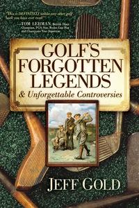 Golf's Forgotten Legends              by             Jeff Gold