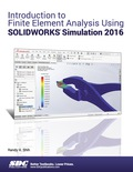 Introduction to Finite Element Analysis Using SOLIDWORKS Simulation 2016 9781630562908