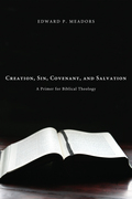 Creation, Sin, Covenant, and Salvation 9781630874186