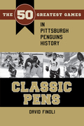Classic Pens: The 50 Greatest Games in Pittsburgh Penguins History 9781631011764
