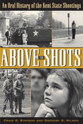 Above the Shots: An Oral History of the Kent State Shootings 9781631012341