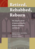 Retired, Rehabbed, Reborn: The Adaptive Reuse of America's Derelict Religious Buildings and Schools 9781631012549