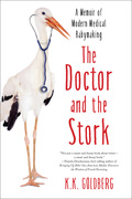 The Doctor and the Stork: A Memoir of Modern Medical Babymaking 9781631528316