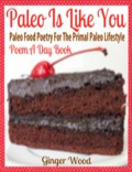 Paleo Is Like You: Paleo Food Poetry For The Primal Paleo Lifestyle - Poem A Day Book (Perfect Poem For Mom Paleo Gift & Paleo Diet For Beginners Guide in Verse 9781631877445