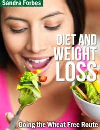 Diet and Weight Loss: Going the Wheat Free Route              by             Sandra Forbes