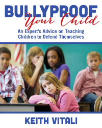 Bullyproof Your Child              by             Keith Vitali