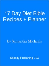 17 Day Diet Bible: The Ultimate Cheat Sheet & 50 Top Cycle 1 Recipes (With Diet Diary & Workout Planner)              by             Samantha Michaels
