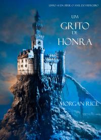 Um Grito De Honra (Livro #4 Da Série: O Anel Do Feiticeiro)              by             Morgan Rice
