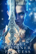 Rogue, Prisoner, Princess (Of Crowns and Glory—Book 2) 9781632918031