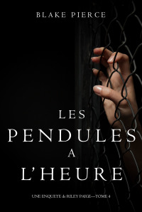 Les Pendules à l'heure (Une Enquête de Riley Paige – Tome 4)              by             Blake Pierce