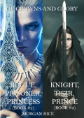 Of Crowns and Glory: Rogue, Prisoner, Princess and Knight, Heir, Prince (Books 2 and 3) 9781632918994