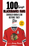 100 Things Blackhawks Fans Should Know & Do Before They Die 9781633190009