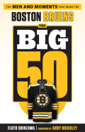 The Big 50: Boston Bruins: The Men and Moments that Made the Boston Bruins 9781633196292
