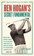 Ben Hogan's Secret Fundamental: What He Never Told the World 9781633197619