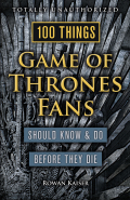 100 Things Game of Thrones Fans Should Know & Do Before They Die 9781633197640