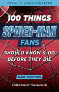 100 Things Spider-Man Fans Should Know & Do Before They Die 9781633197671