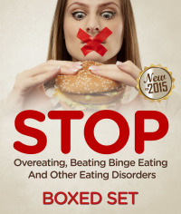 STOP Overeating, Beating Binge Eating And Other Eating Disorders              by             Speedy Publishing