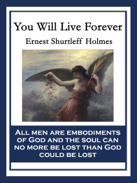 You Will Live Forever              by             Ernest Shurtleff Holmes