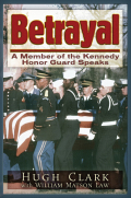 Betrayal: A JFK Honor Guard Speaks 9781634240949