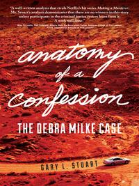 Anatomy of a Confession: The Debra Milke Case              by             Gary L. Stuart