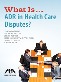 What Is...ADR in Health Care Disputes?              by             Viggo Boserup
