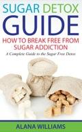 Sugar Detox Guide: How to Break Free From Sugar Addiction 9781634282482