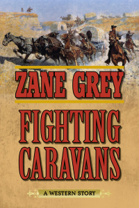 Fighting Caravans              by             Zane Grey