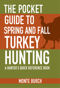 The Pocket Guide to Spring and Fall Turkey Hunting              by             Monte Burch