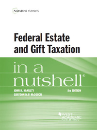 McNulty and McCouch's Federal Estate and Gift Taxation in a Nutshell, 8th              by             McNulty,John; McCouch,Grayson