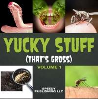 Yucky Stuff (That's Gross Volume 1)              by             Speedy Publishing